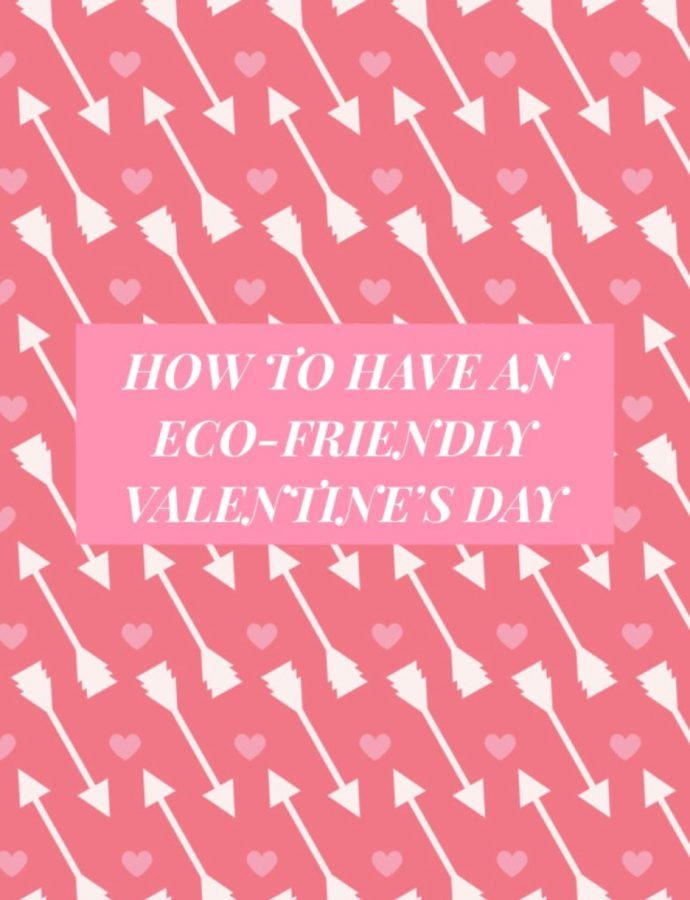 It is important to celebrate this Valentine's Day as eco-friendly as possible.
